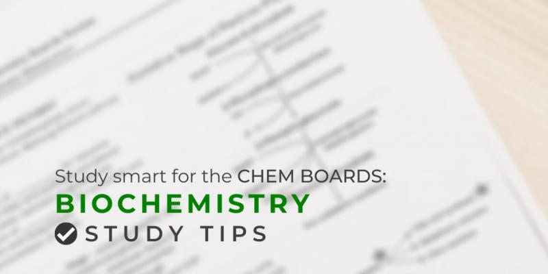 Study Smart For The Chem Boards: Biochemistry Study Tips
